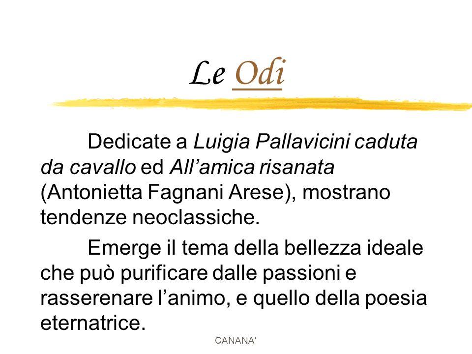 Le Odi Dedicate a Luigia Pallavicini caduta da cavallo ed All'amica risanata (Antonietta Fagnani Arese), mostrano tendenze neoclassiche.