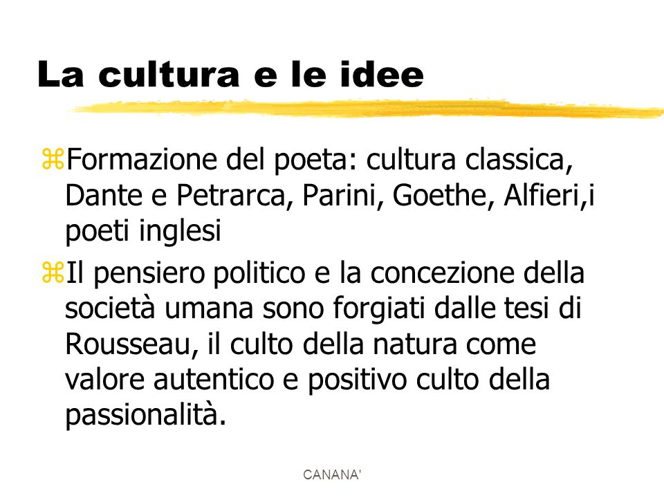 La cultura e le idee Formazione del poeta: cultura classica, Dante e Petrarca, Parini, Goethe, Alfieri,i poeti inglesi.