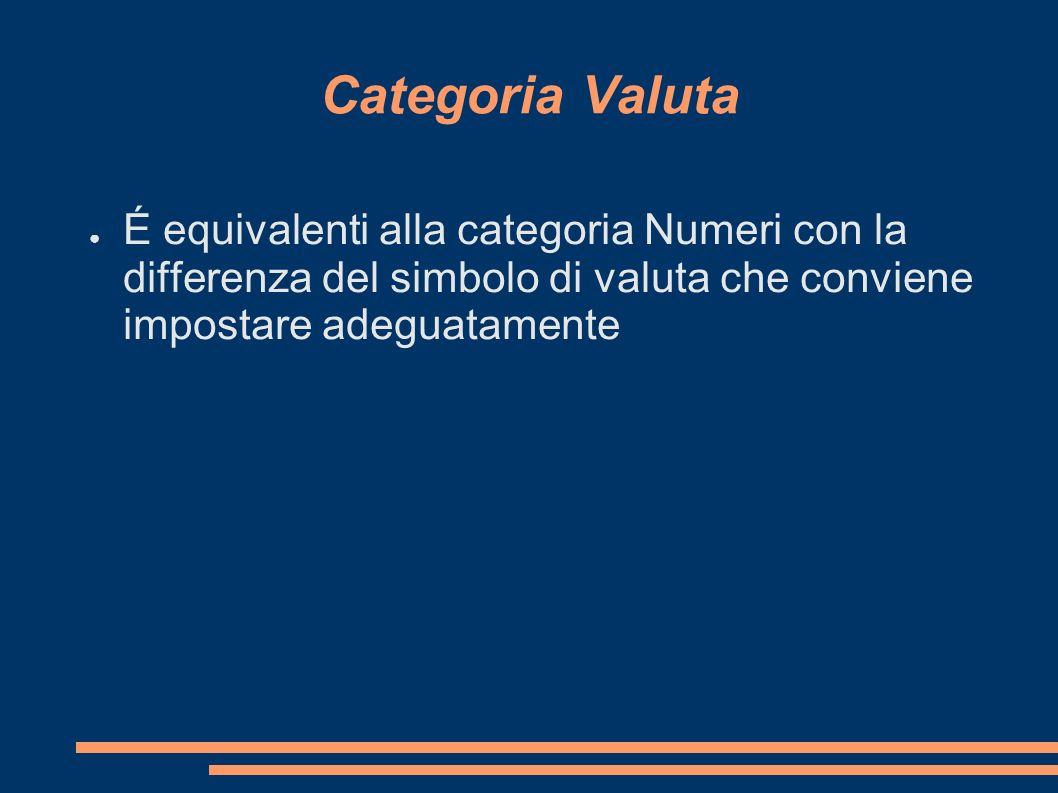 Categoria ValutaÉ equivalenti alla categoria Numeri con la differenza del simbolo di valuta che conviene impostare adeguatamente.