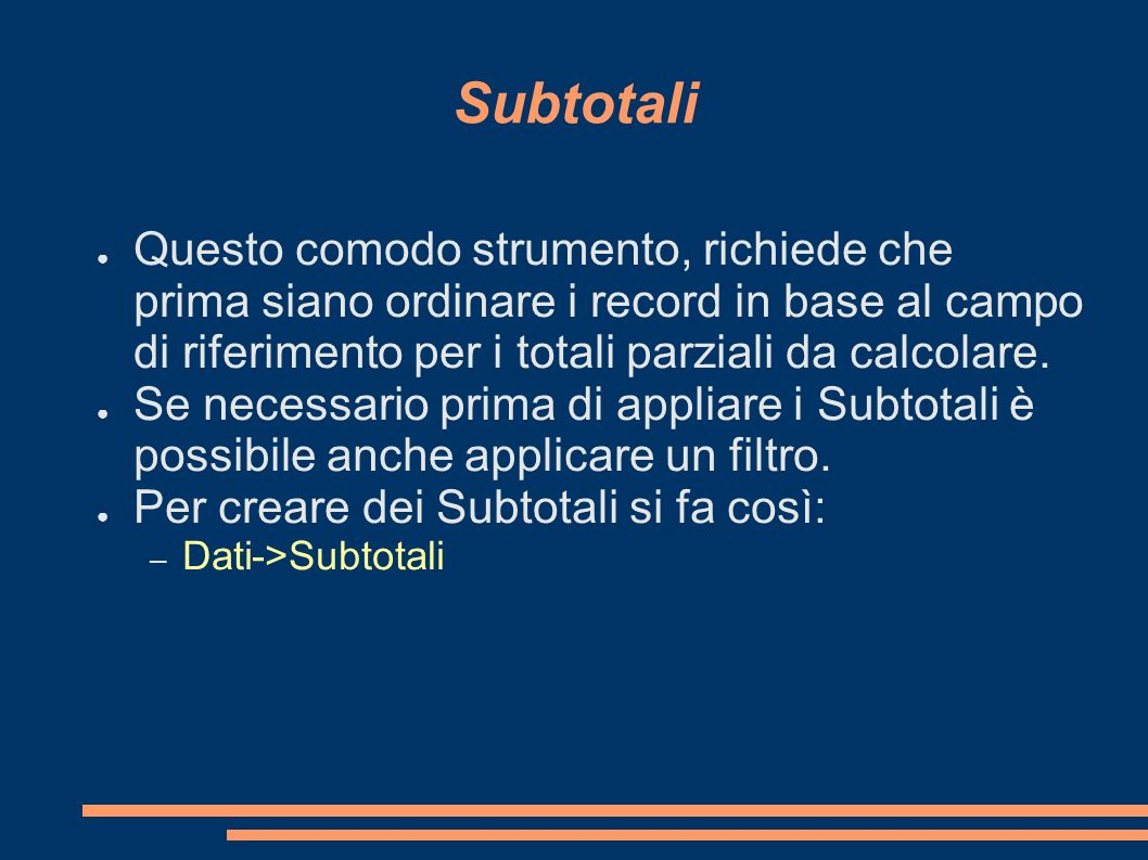 Subtotali Questo comodo strumento, richiede che prima siano ordinare i record in base al campo di riferimento per i totali parziali da calcolare.