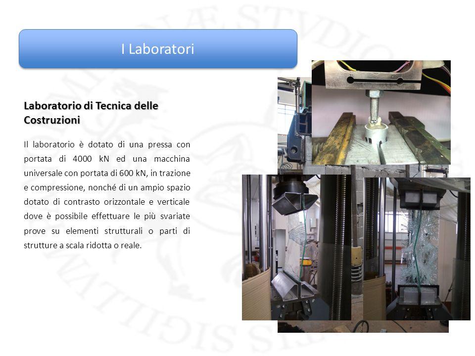 I Laboratori Laboratorio di Tecnica delle Costruzioni