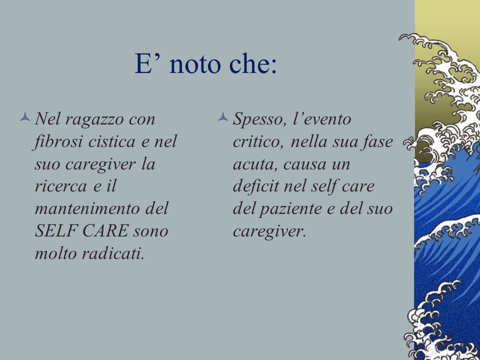 E' noto che: Nel ragazzo con fibrosi cistica e nel suo caregiver la ricerca e il mantenimento del SELF CARE sono molto radicati.