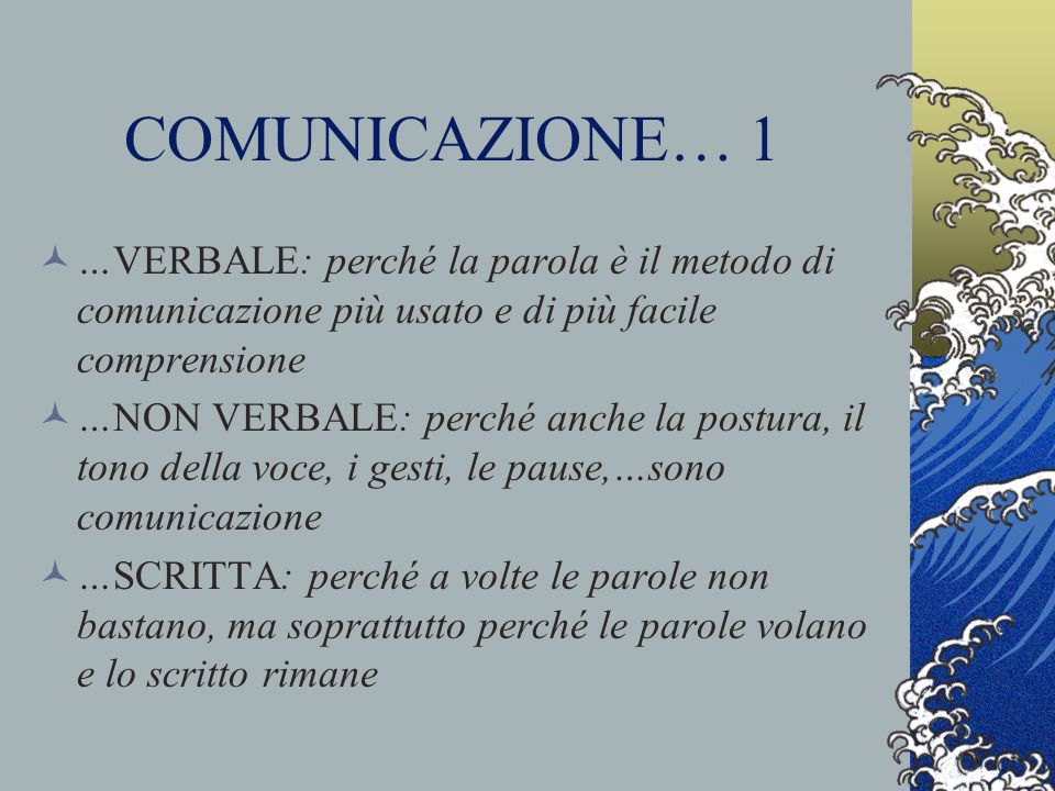 COMUNICAZIONE… 1 …VERBALE: perché la parola è il metodo di comunicazione più usato e di più facile comprensione.