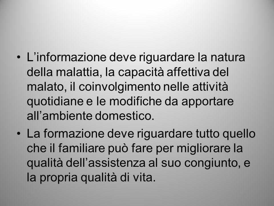 L'informazione deve riguardare la natura della malattia, la capacità affettiva del malato, il coinvolgimento nelle attività quotidiane e le modifiche da apportare all'ambiente domestico.