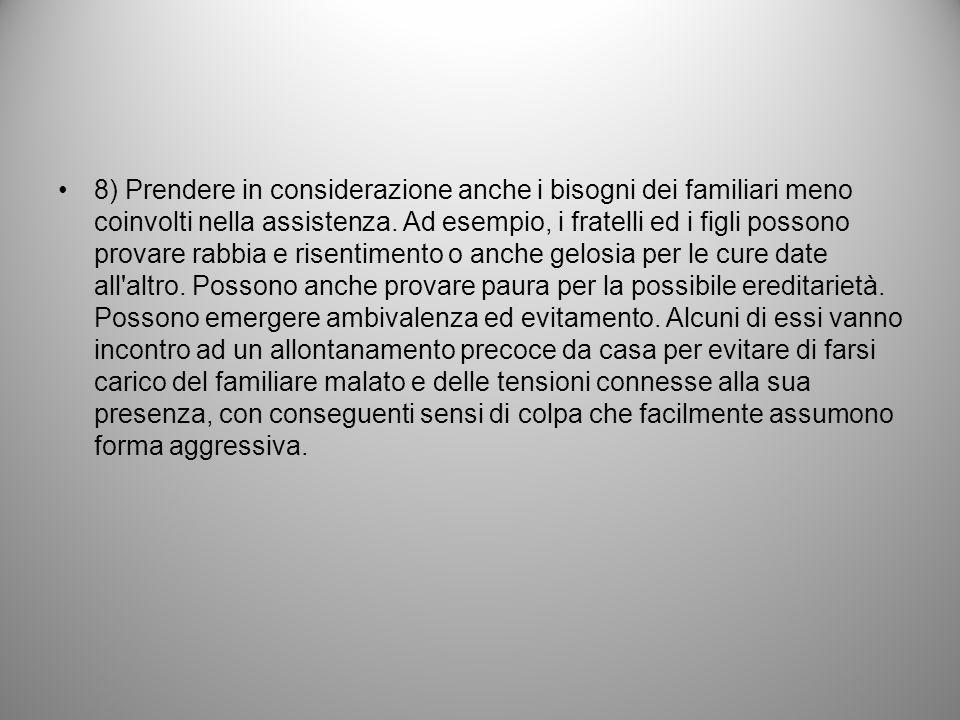 8) Prendere in considerazione anche i bisogni dei familiari meno coinvolti nella assistenza.