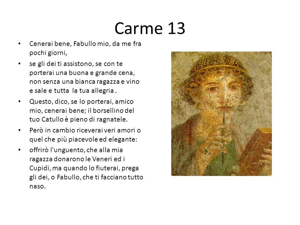 Carme 13 Cenerai bene, Fabullo mio, da me fra pochi giorni,