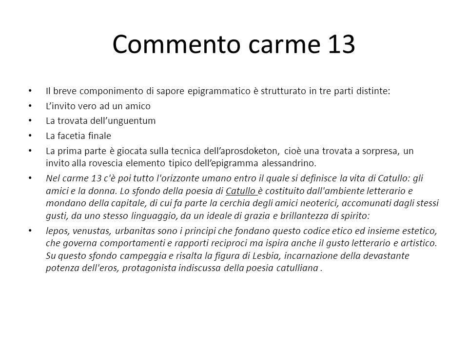 Commento carme 13 Il breve componimento di sapore epigrammatico è strutturato in tre parti distinte: