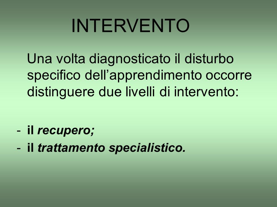 INTERVENTO Una volta diagnosticato il disturbo specifico dell'apprendimento occorre distinguere due livelli di intervento: