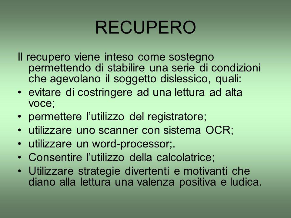 RECUPERO Il recupero viene inteso come sostegno permettendo di stabilire una serie di condizioni che agevolano il soggetto dislessico, quali: