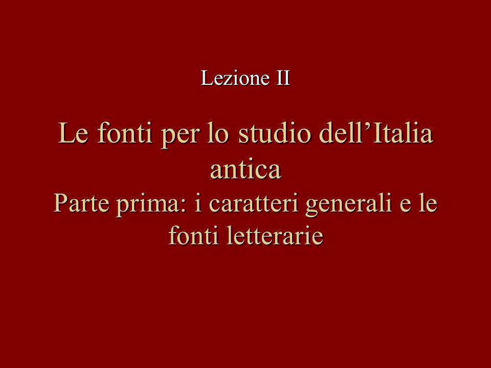 Lezione II Le fonti per lo studio dell'Italia antica Parte prima: i caratteri generali e le fonti letterarie.