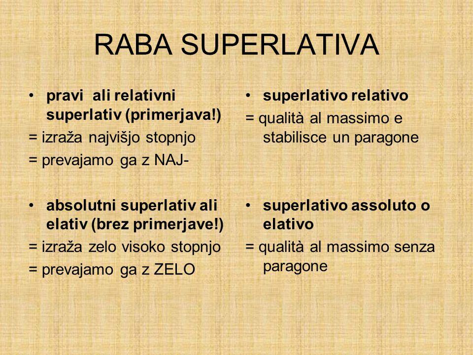 RABA SUPERLATIVA pravi ali relativni superlativ (primerjava!)