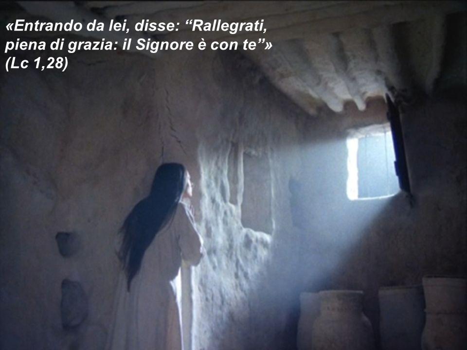 «Entrando da lei, disse: Rallegrati, piena di grazia: il Signore è con te » (Lc 1,28)