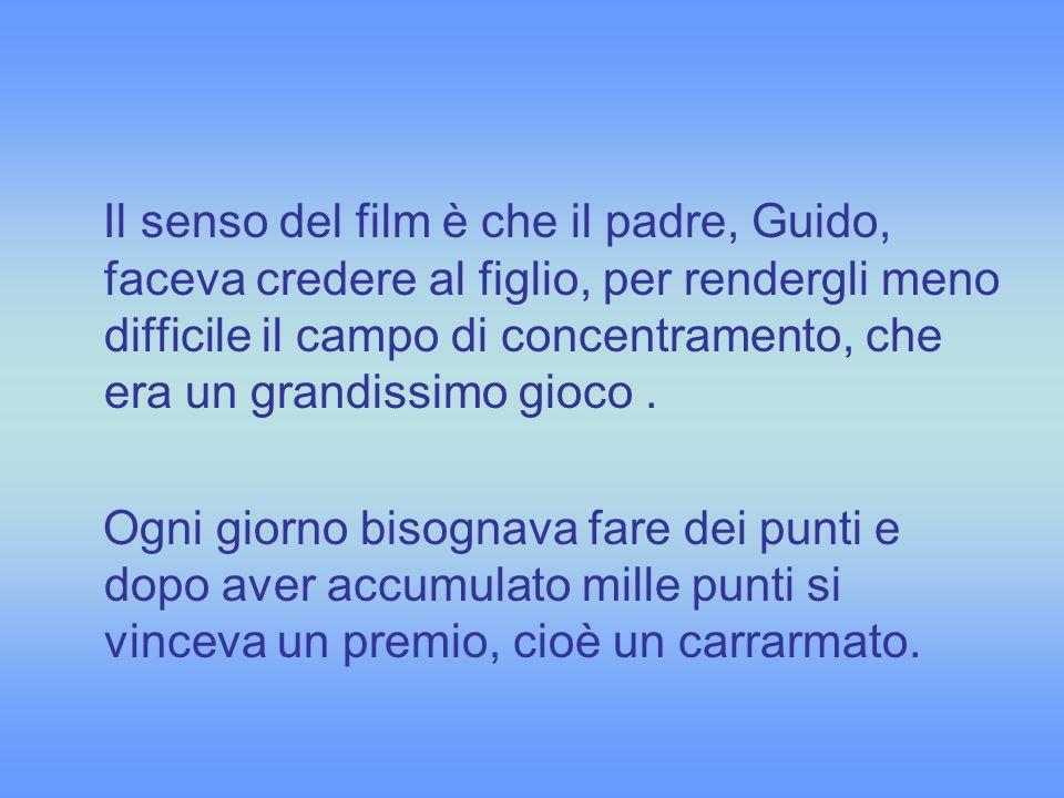 Il senso del film è che il padre, Guido, faceva credere al figlio, per rendergli meno difficile il campo di concentramento, che era un grandissimo gioco .