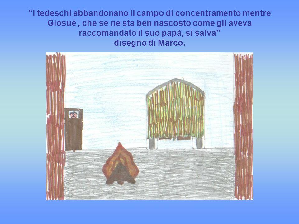 I tedeschi abbandonano il campo di concentramento mentre Giosuè , che se ne sta ben nascosto come gli aveva raccomandato il suo papà, si salva disegno di Marco.