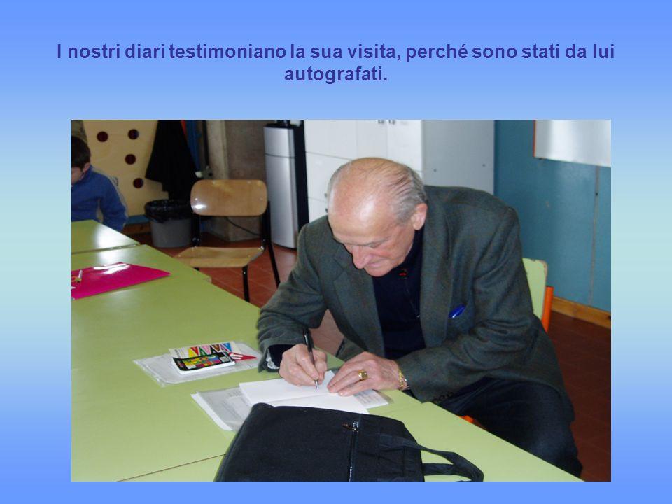 I nostri diari testimoniano la sua visita, perché sono stati da lui autografati.