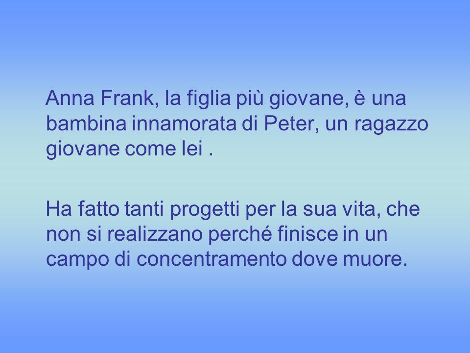 Anna Frank, la figlia più giovane, è una bambina innamorata di Peter, un ragazzo giovane come lei .