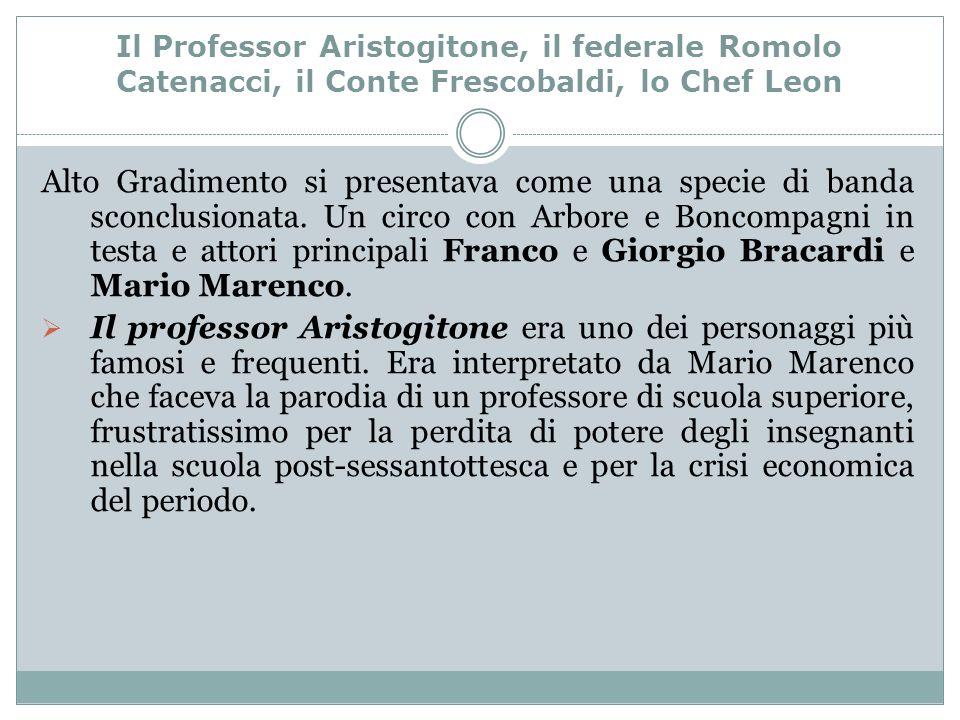 Il Professor Aristogitone, il federale Romolo Catenacci, il Conte Frescobaldi, lo Chef Leon