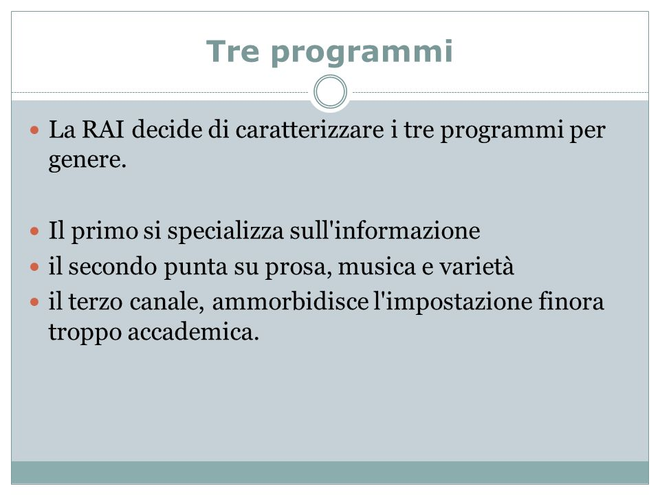 Tre programmi La RAI decide di caratterizzare i tre programmi per genere. Il primo si specializza sull informazione.