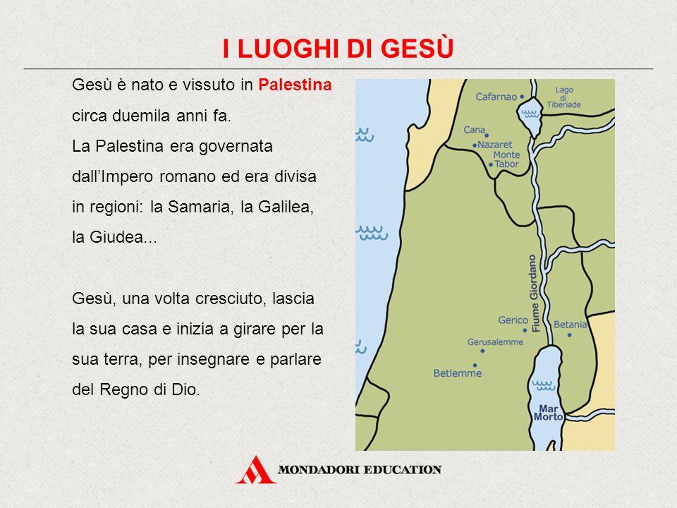 I LUOGHI DI GESÙ Gesù è nato e vissuto in Palestina circa duemila anni fa.