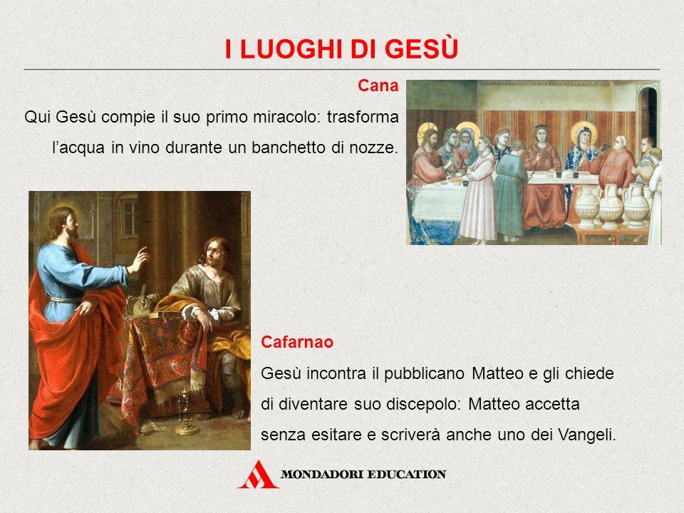 I LUOGHI DI GESÙ Cana. Qui Gesù compie il suo primo miracolo: trasforma l'acqua in vino durante un banchetto di nozze.