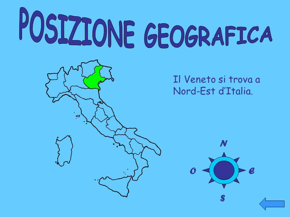 POSIZIONE GEOGRAFICA Il Veneto si trova a Nord-Est d'Italia. N O E S