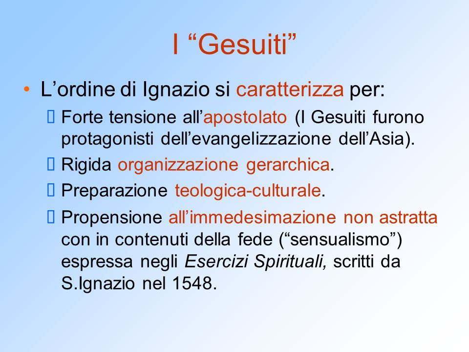 I Gesuiti L'ordine di Ignazio si caratterizza per: