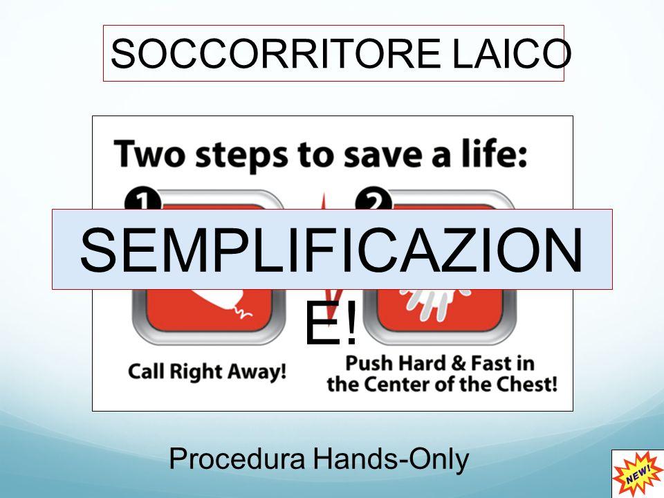 SEMPLIFICAZIONE! SOCCORRITORE LAICO Procedura Hands-Only 118