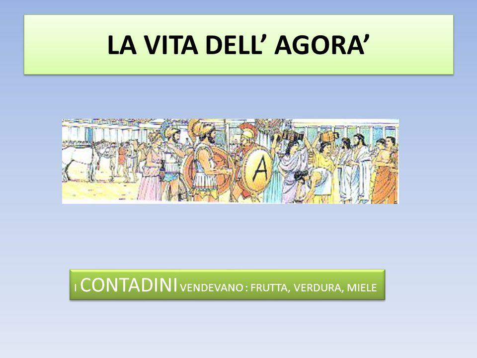 LA VITA DELL' AGORA' I CONTADINI VENDEVANO : FRUTTA, VERDURA, MIELE
