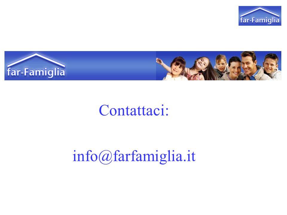far Famiglia Contattaci: info@farfamiglia.it