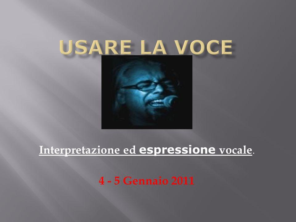 Interpretazione ed espressione vocale. 4 - 5 Gennaio 2011