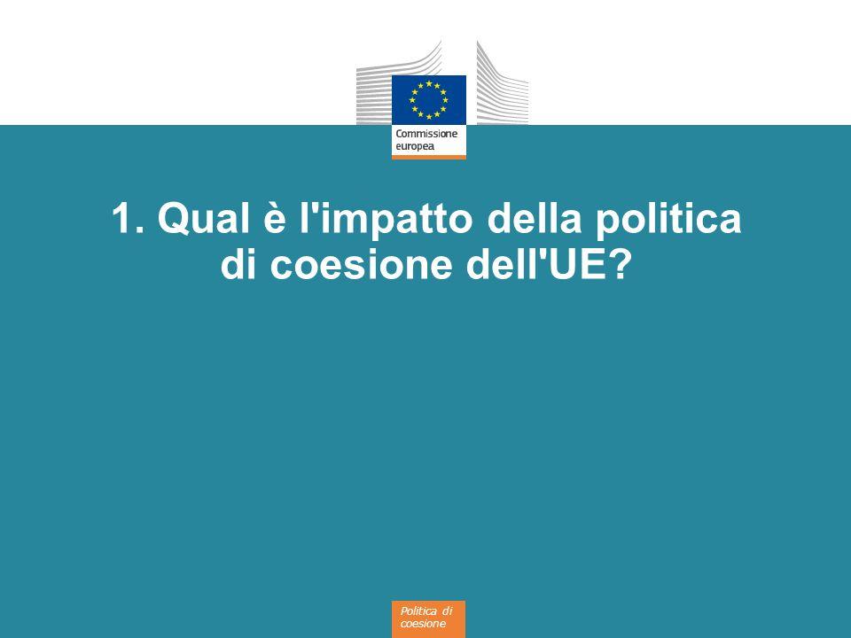 1. Qual è l impatto della politica di coesione dell UE
