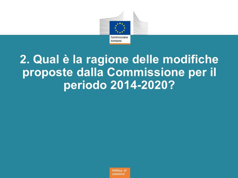 2. Qual è la ragione delle modifiche proposte dalla Commissione per il periodo 2014-2020