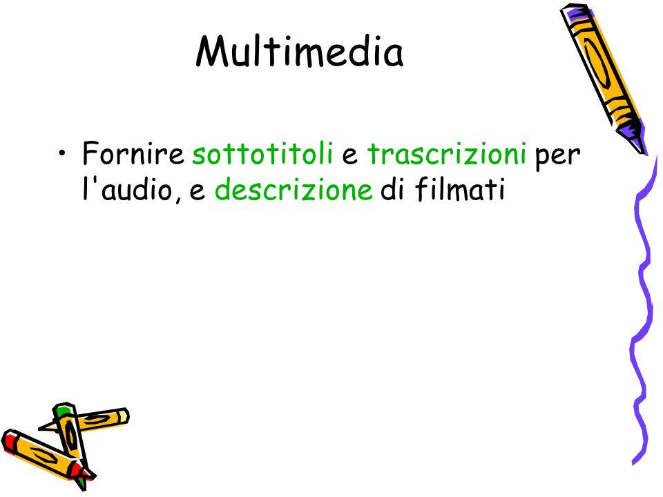 Multimedia Fornire sottotitoli e trascrizioni per l audio, e descrizione di filmati