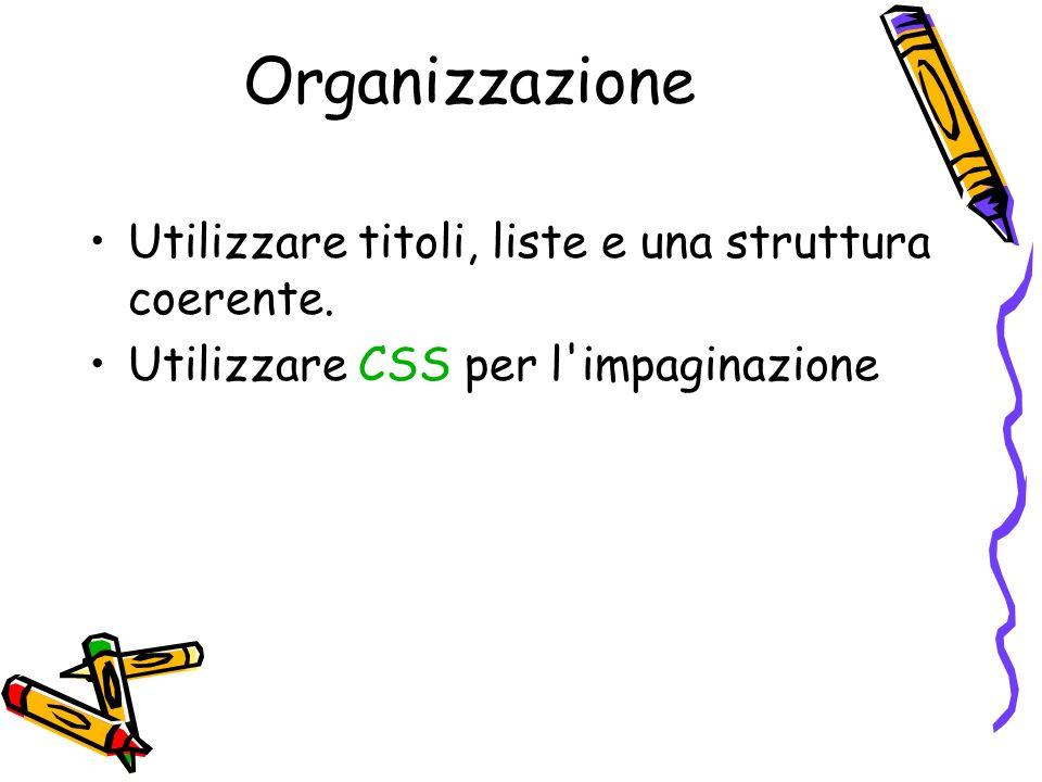 Organizzazione Utilizzare titoli, liste e una struttura coerente.