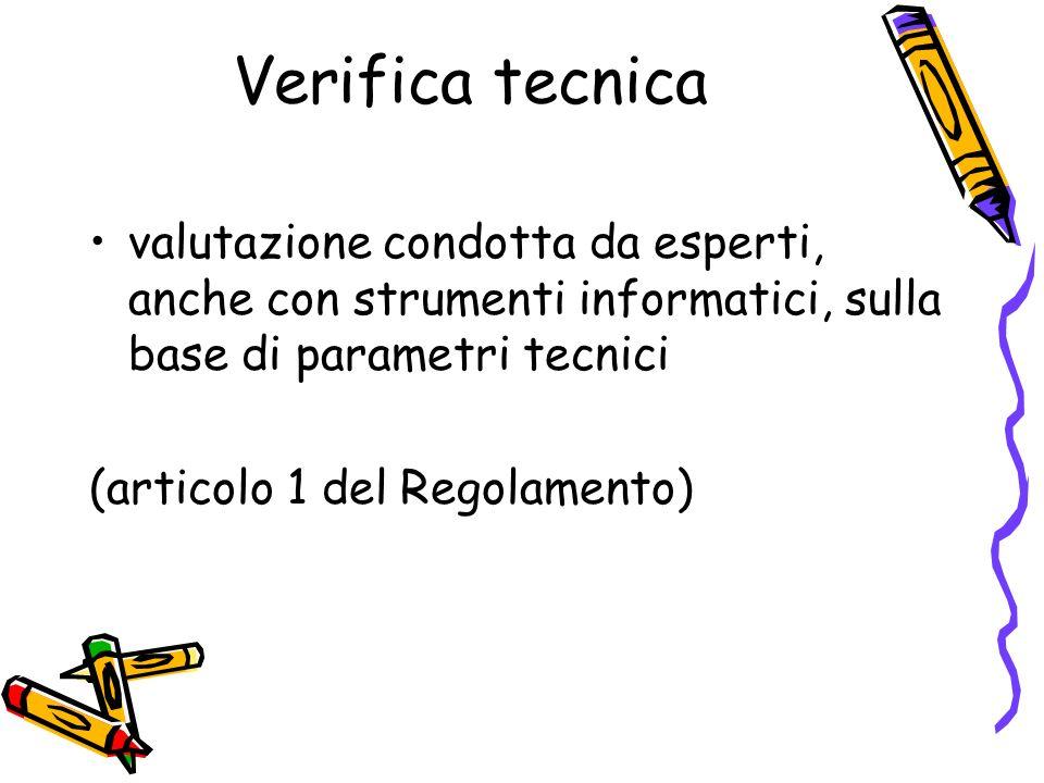Verifica tecnica valutazione condotta da esperti, anche con strumenti informatici, sulla base di parametri tecnici.