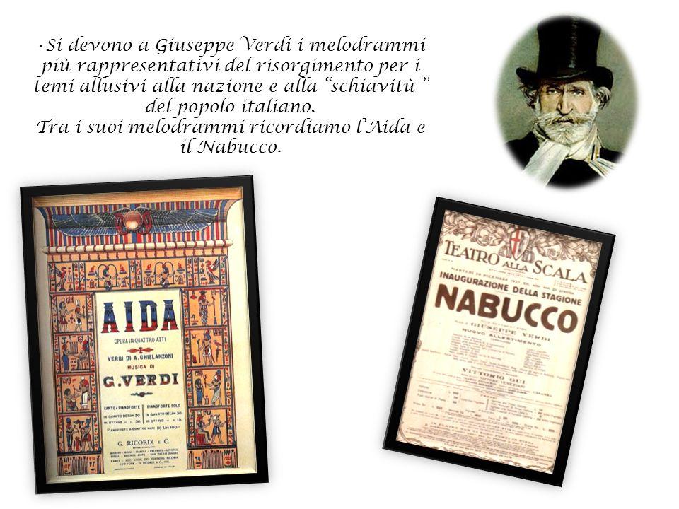 Si devono a Giuseppe Verdi i melodrammi più rappresentativi del risorgimento per i temi allusivi alla nazione e alla schiavitù del popolo italiano.