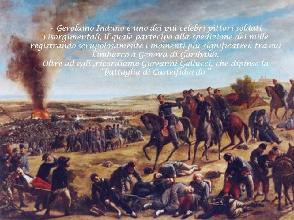 Gerolamo Induno è uno dei più celebri pittori soldati risorgimentali, il quale partecipò alla spedizione dei mille registrando scrupolosamente i momenti più significativi, tra cui l'imbarco a Genova di Garibaldi.