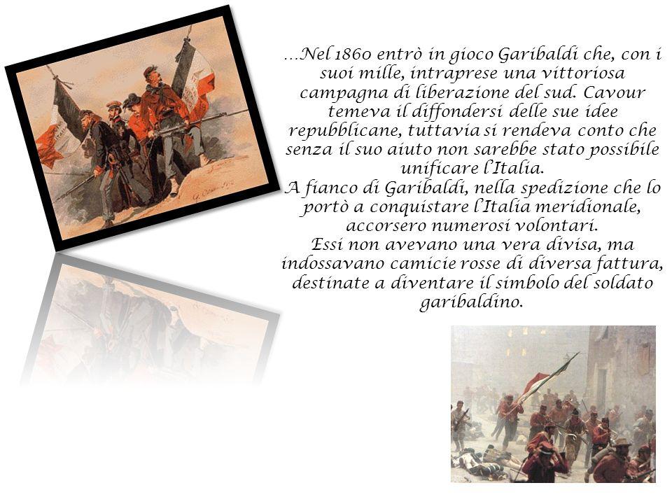 …Nel 1860 entrò in gioco Garibaldi che, con i suoi mille, intraprese una vittoriosa campagna di liberazione del sud.