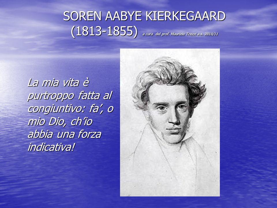 SOREN AABYE KIERKEGAARD (1813-1855) a cura del prof. Maurizio Trezzi a