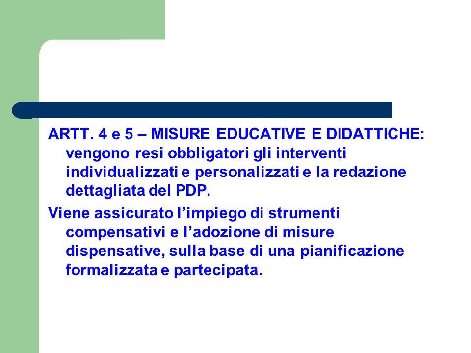 ARTT. 4 e 5 – MISURE EDUCATIVE E DIDATTICHE: vengono resi obbligatori gli interventi individualizzati e personalizzati e la redazione dettagliata del PDP.