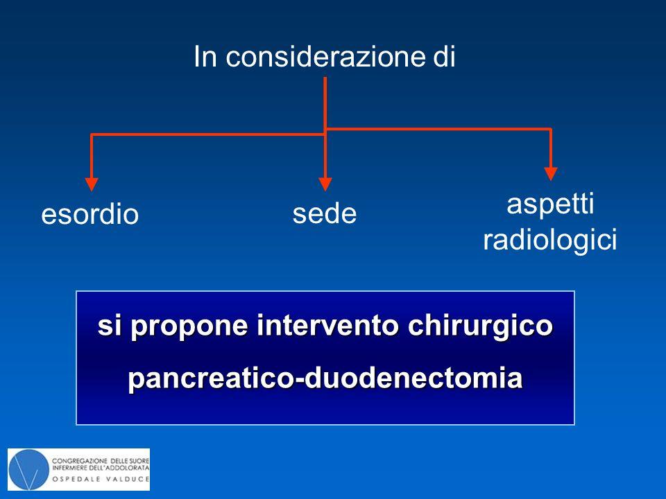 si propone intervento chirurgico pancreatico-duodenectomia