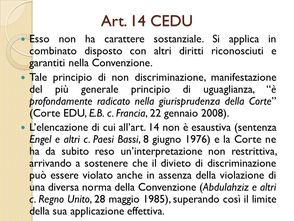 Art. 14 CEDU Esso non ha carattere sostanziale. Si applica in combinato disposto con altri diritti riconosciuti e garantiti nella Convenzione.