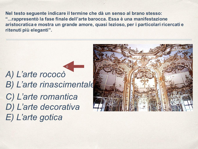 C) L'arte romantica D) L'arte decorativa E) L'arte gotica