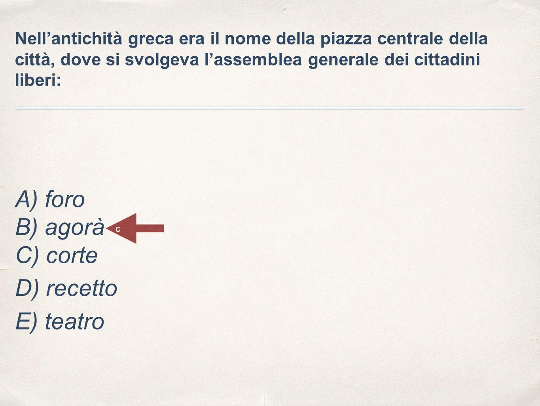 D) recetto E) teatro A) foro B) agorà C) corte