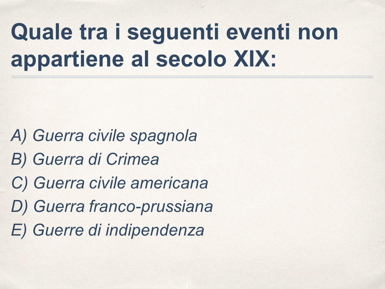 Quale tra i seguenti eventi non appartiene al secolo XIX: