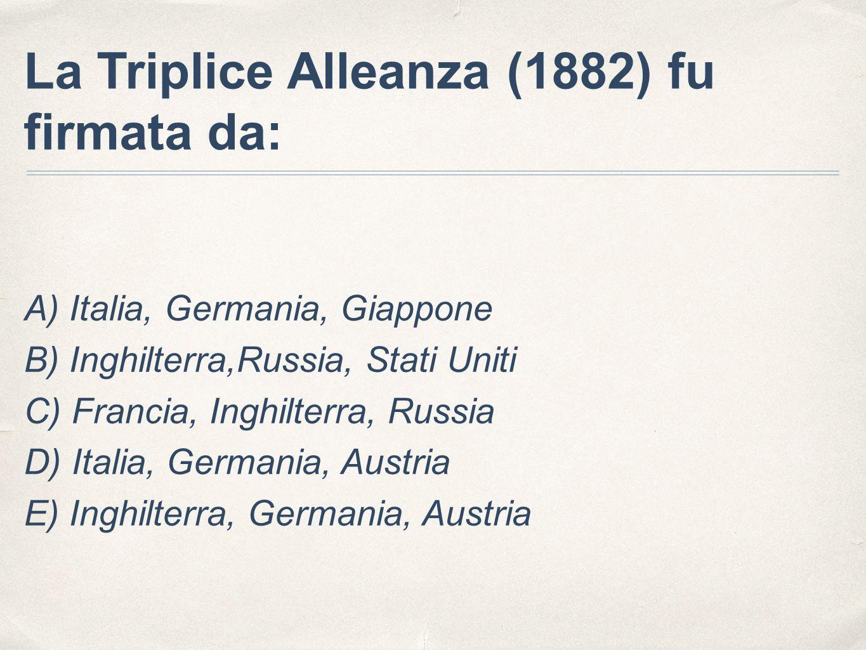 La Triplice Alleanza (1882) fu firmata da: