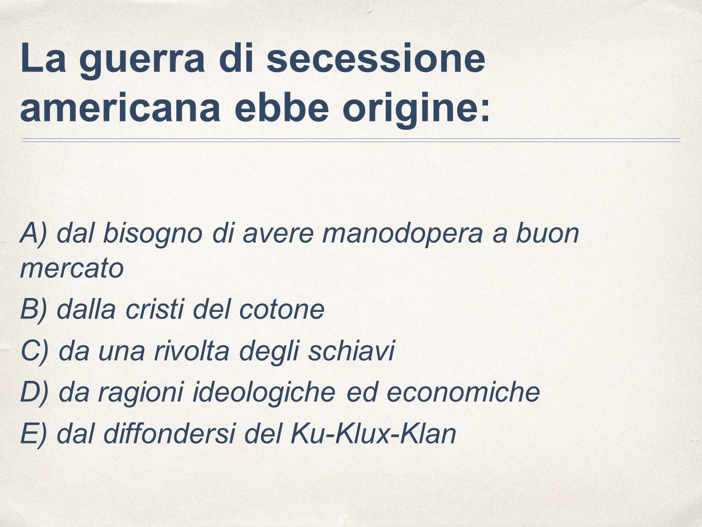 La guerra di secessione americana ebbe origine: