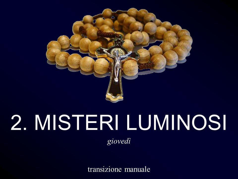 2. MISTERI LUMINOSI giovedì transizione manuale