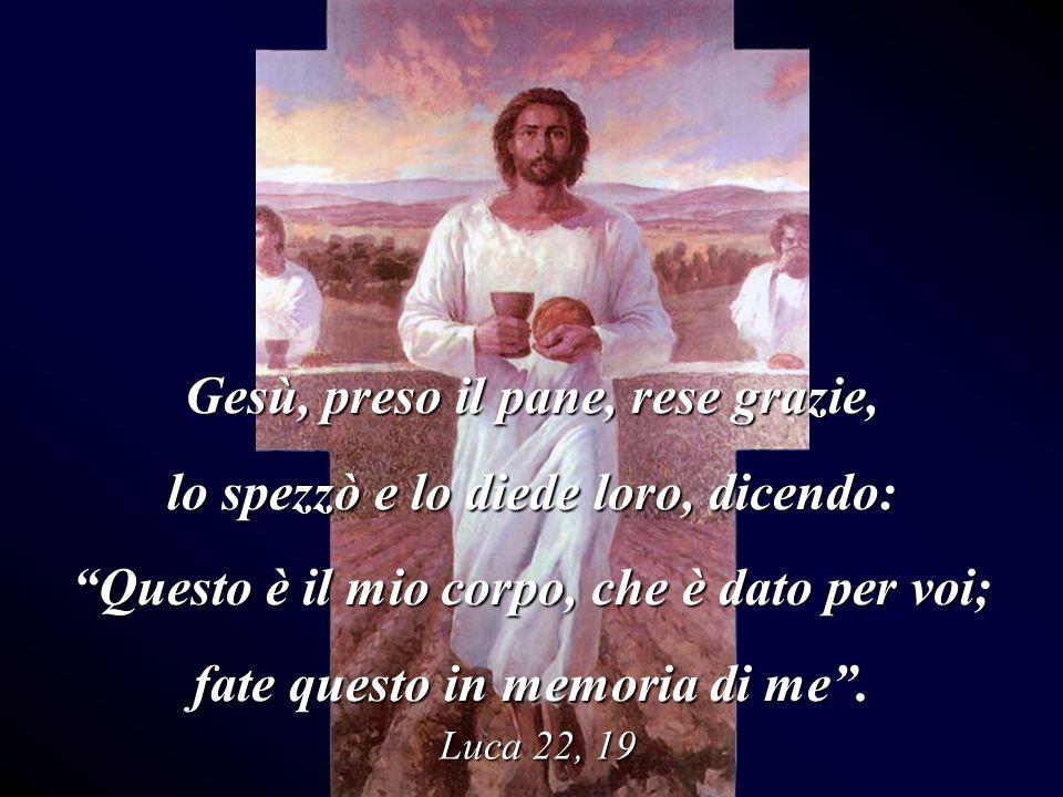 Gesù, preso il pane, rese grazie, lo spezzò e lo diede loro, dicendo:
