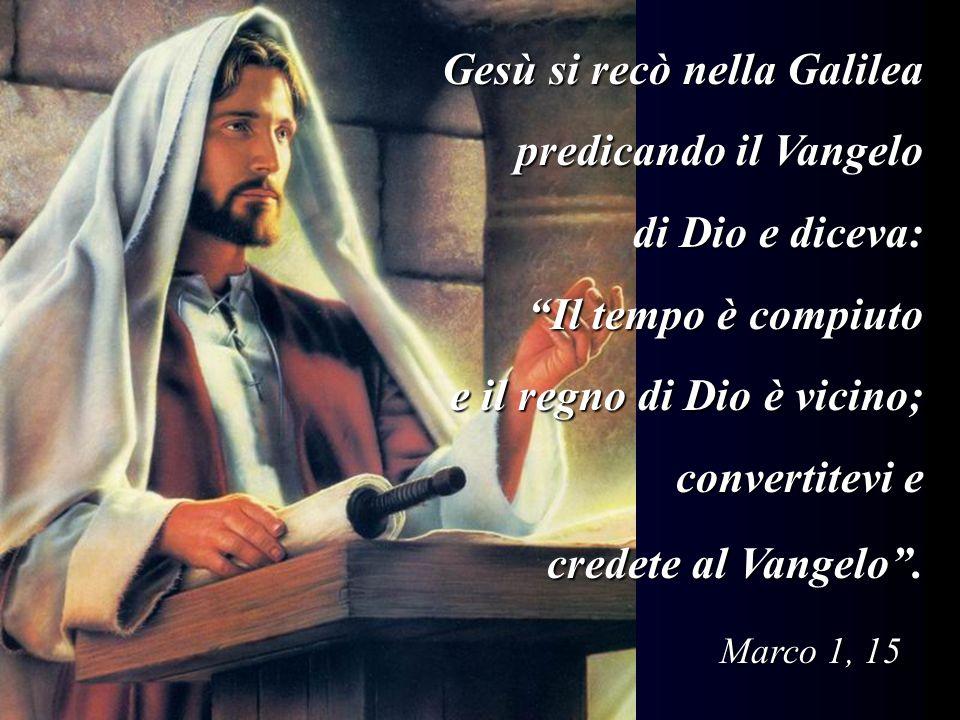 Gesù si recò nella Galilea predicando il Vangelo di Dio e diceva: